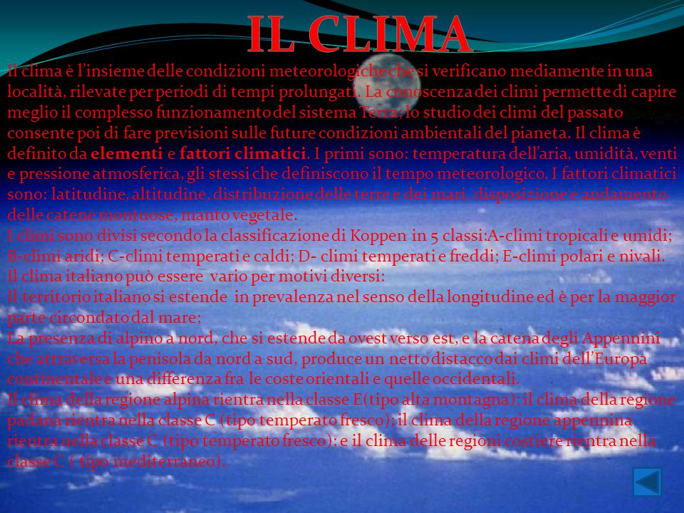 Il clima è l'insieme delle condizioni meteorologiche che si verificano mediamente in una località, rilevate per periodi di tempi prolungati. La conosc