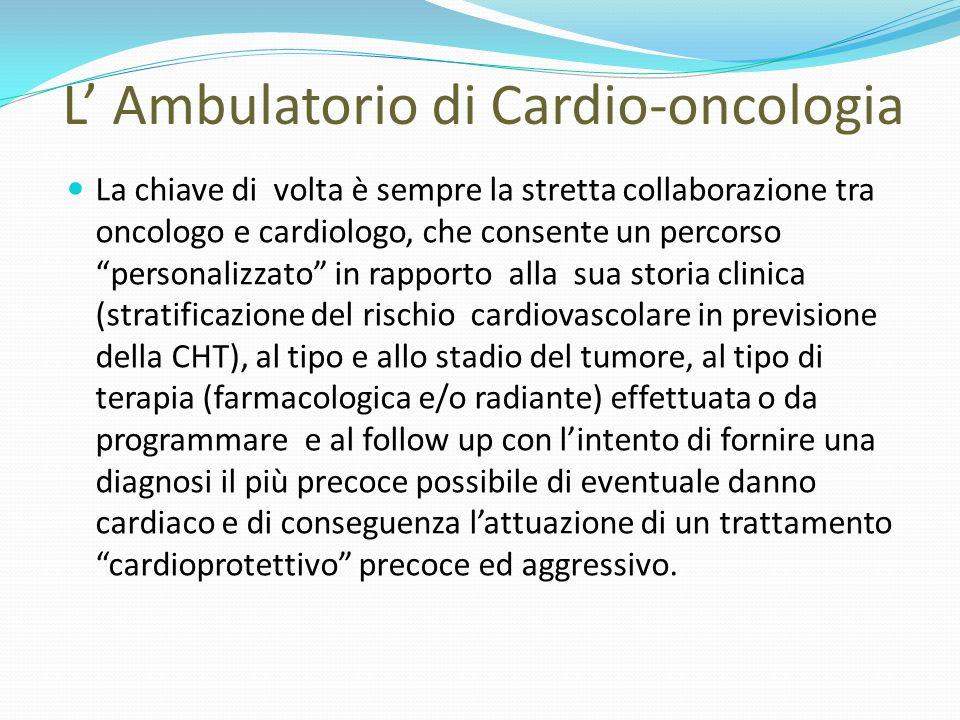 """L' Ambulatorio di Cardio-oncologia La chiave di volta è sempre la stretta collaborazione tra oncologo e cardiologo, che consente un percorso """"personal"""