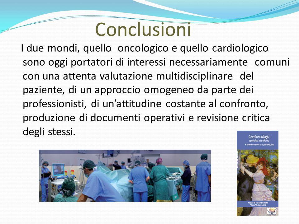 Conclusioni I due mondi, quello oncologico e quello cardiologico sono oggi portatori di interessi necessariamente comuni con una attenta valutazione m