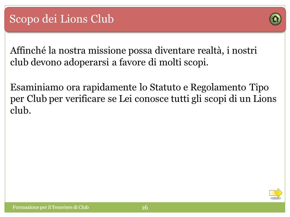 Scopo dei Lions Club Affinché la nostra missione possa diventare realtà, i nostri club devono adoperarsi a favore di molti scopi.