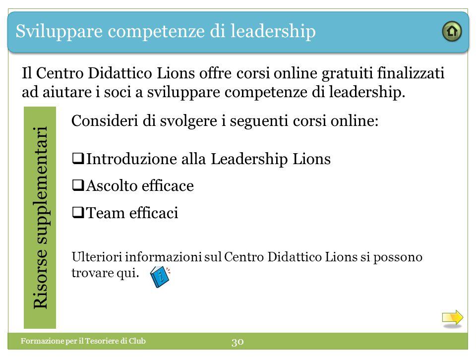 Sviluppare competenze di leadership Risorse supplementari Consideri di svolgere i seguenti corsi online:  Introduzione alla Leadership Lions  Ascolto efficace  Team efficaci Ulteriori informazioni sul Centro Didattico Lions si possono trovare qui.