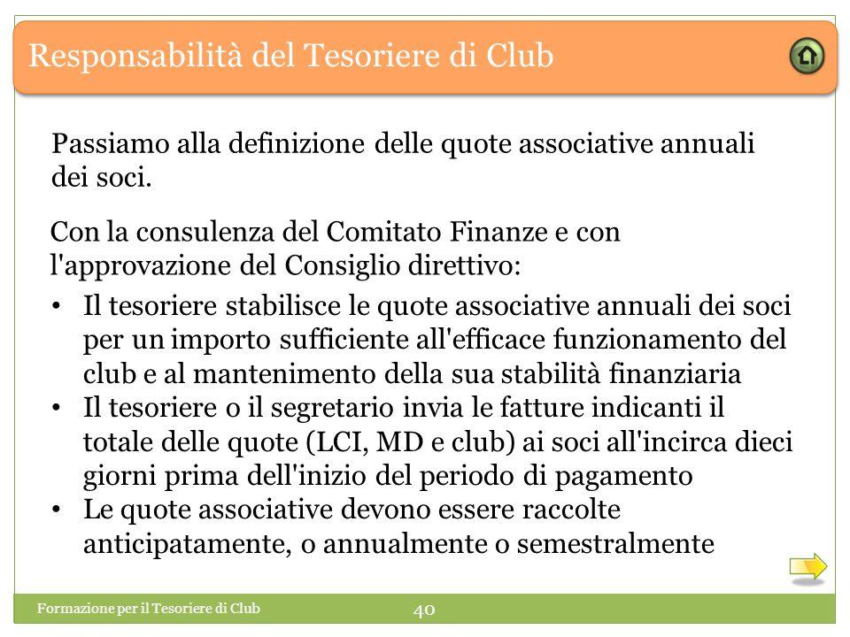 Responsabilità del Tesoriere di Club Formazione per il Tesoriere di Club 40 Passiamo alla definizione delle quote associative annuali dei soci.