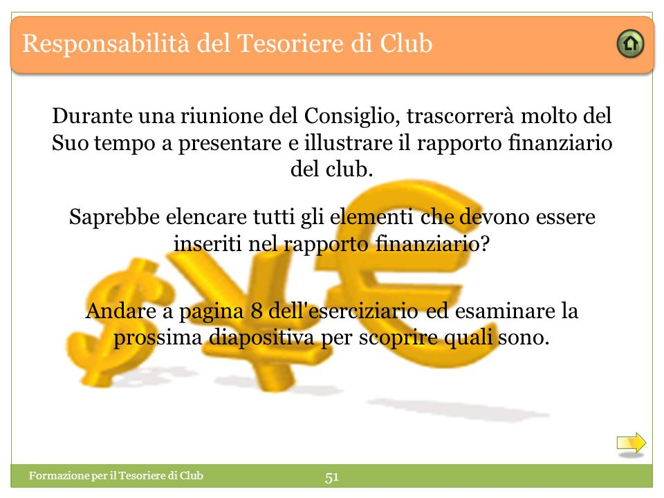Responsabilità del Tesoriere di Club Durante una riunione del Consiglio, trascorrerà molto del Suo tempo a presentare e illustrare il rapporto finanziario del club.