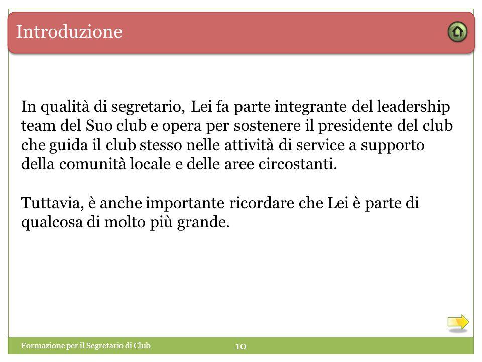 Introduzione 10 In qualità di segretario, Lei fa parte integrante del leadership team del Suo club e opera per sostenere il presidente del club che gu