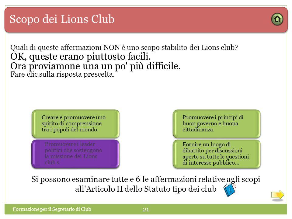 Scopo dei Lions Club Quali di queste affermazioni NON è uno scopo stabilito dei Lions club? Formazione per il Segretario di Club 21 Fare clic sulla ri