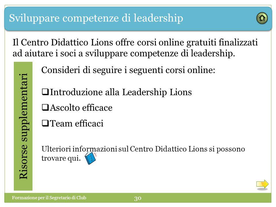 Sviluppare competenze di leadership Risorse supplementari Consideri di seguire i seguenti corsi online:  Introduzione alla Leadership Lions  Ascolto