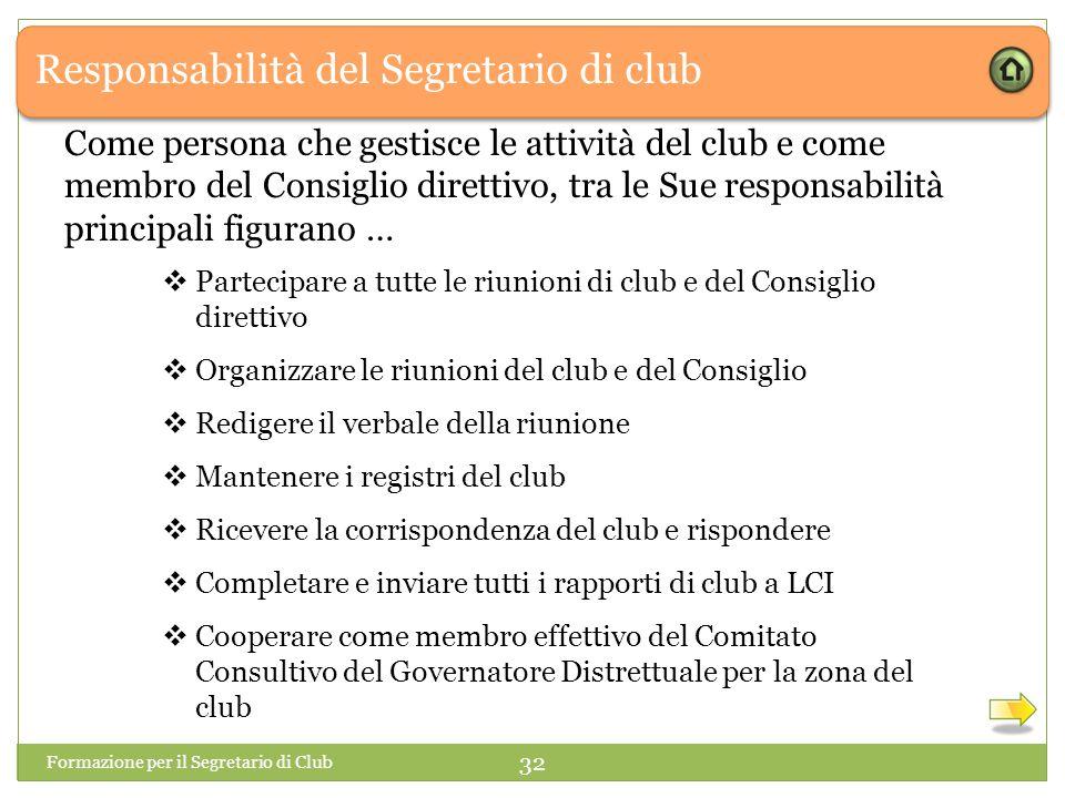 Responsabilità del Segretario di club Come persona che gestisce le attività del club e come membro del Consiglio direttivo, tra le Sue responsabilità