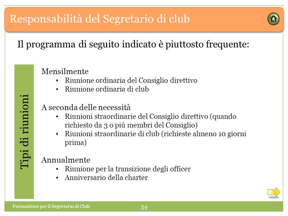 Responsabilità del Segretario di club Il programma di seguito indicato è piuttosto frequente: Tipi di riunioni Annualmente Riunione per la transizione