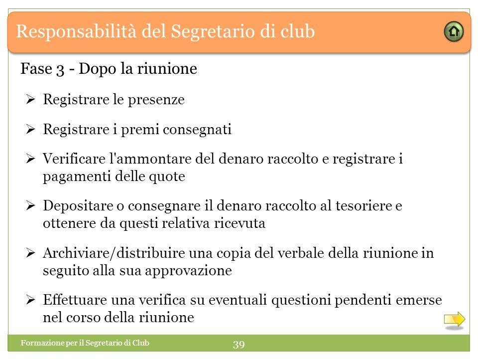 Responsabilità del Segretario di club  Registrare le presenze  Registrare i premi consegnati  Verificare l'ammontare del denaro raccolto e registra