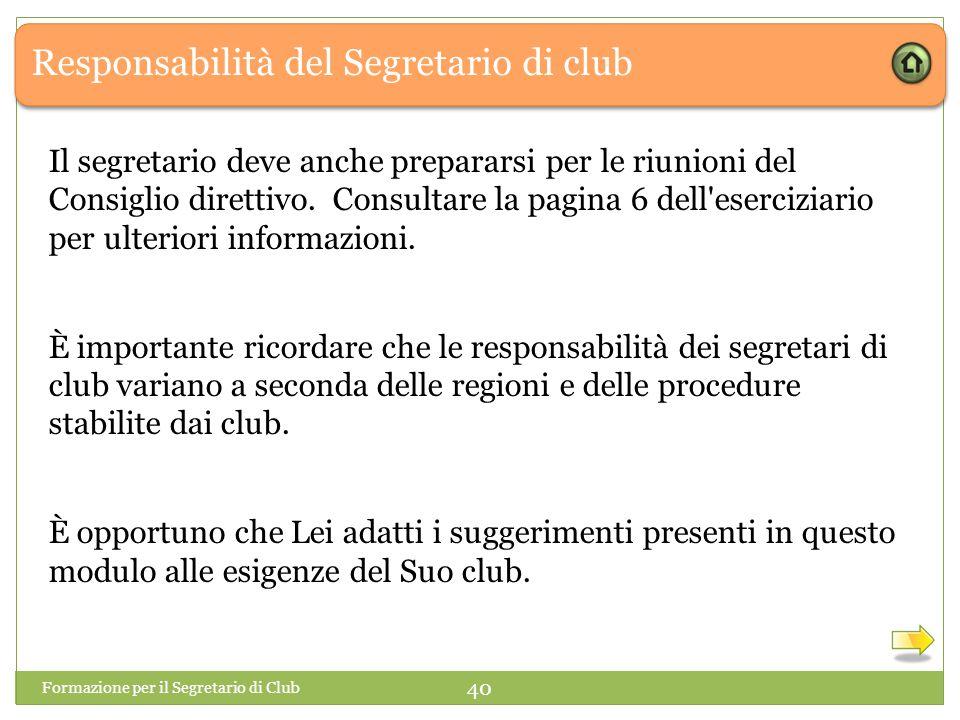 Responsabilità del Segretario di club Il segretario deve anche prepararsi per le riunioni del Consiglio direttivo. Consultare la pagina 6 dell'eserciz