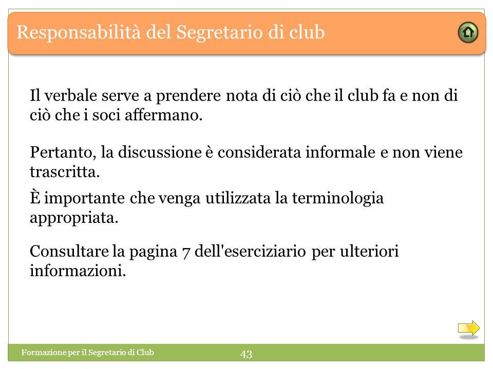 Responsabilità del Segretario di club Il verbale serve a prendere nota di ciò che il club fa e non di ciò che i soci affermano. Formazione per il Segr