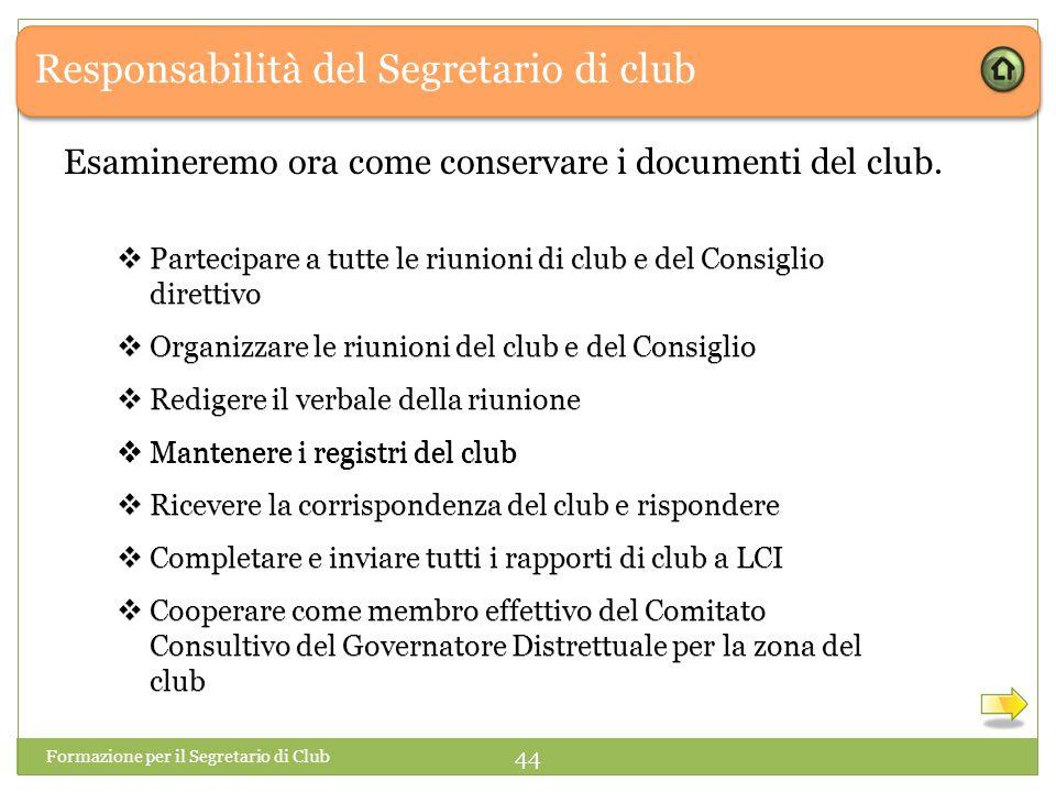  Partecipare a tutte le riunioni di club e del Consiglio direttivo  Organizzare le riunioni del club e del Consiglio  Redigere il verbale della riu