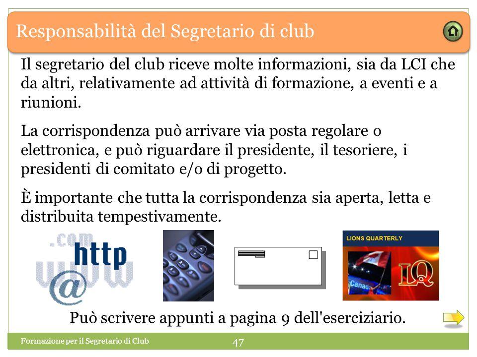 Responsabilità del Segretario di club Formazione per il Segretario di Club 47 Il segretario del club riceve molte informazioni, sia da LCI che da altr