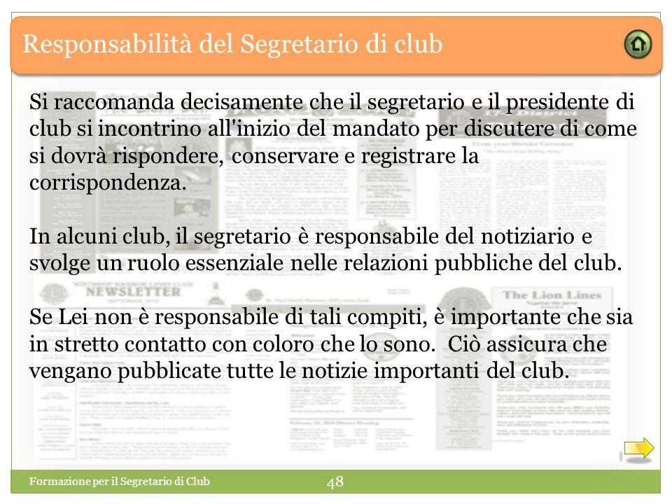 Responsabilità del Segretario di club Formazione per il Segretario di Club 48 Si raccomanda decisamente che il segretario e il presidente di club si i