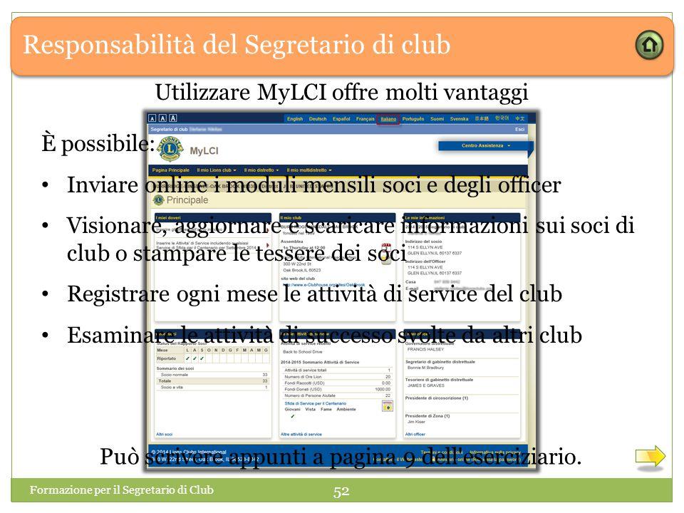 Responsabilità del Segretario di club Formazione per il Segretario di Club 52 Utilizzare MyLCI offre molti vantaggi È possibile: Inviare online i modu