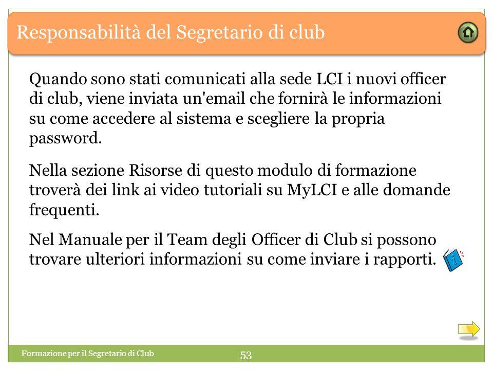 Responsabilità del Segretario di club Formazione per il Segretario di Club 53 Quando sono stati comunicati alla sede LCI i nuovi officer di club, vien