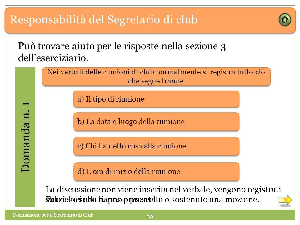 Responsabilità del Segretario di club Domanda n. 1 Formazione per il Segretario di Club 55 Può trovare aiuto per le risposte nella sezione 3 dell'eser