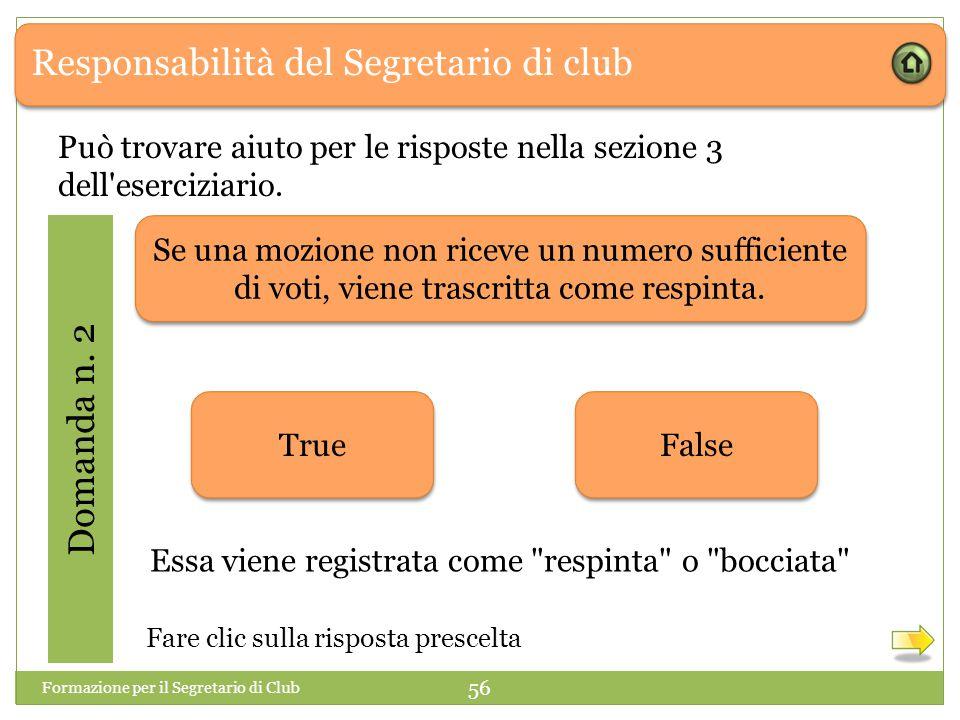 Responsabilità del Segretario di club Domanda n. 2 Formazione per il Segretario di Club 56 Essa viene registrata come