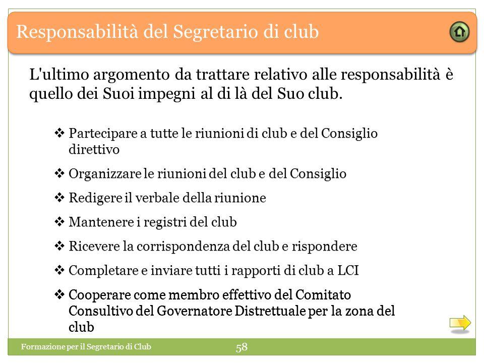 Responsabilità del Segretario di club L'ultimo argomento da trattare relativo alle responsabilità è quello dei Suoi impegni al di là del Suo club. For