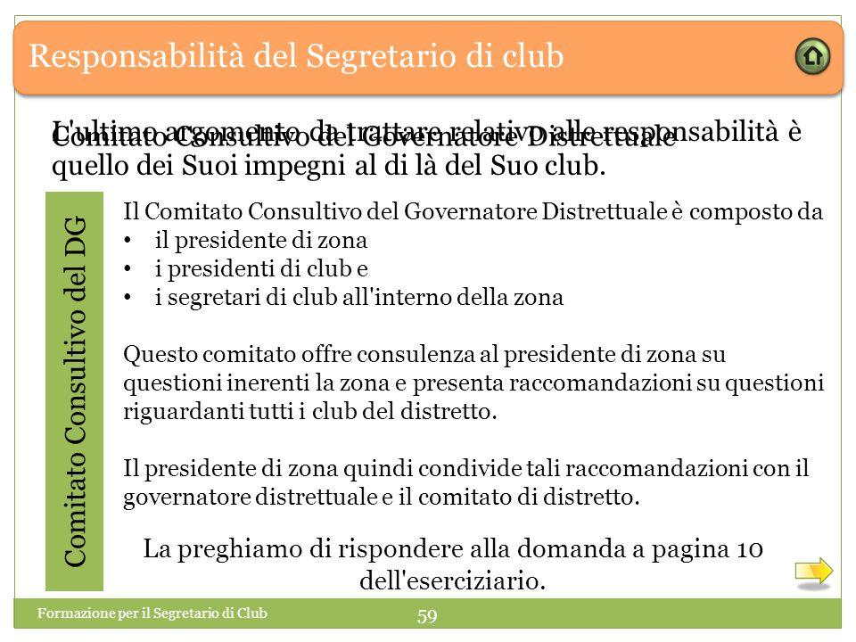 Responsabilità del Segretario di club L'ultimo argomento da trattare relativo alle responsabilità è quello dei Suoi impegni al di là del Suo club. Com