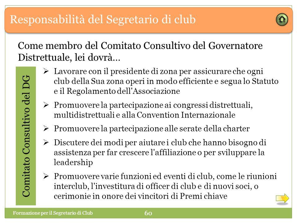 Responsabilità del Segretario di club Comitato Consultivo del DG Come membro del Comitato Consultivo del Governatore Distrettuale, lei dovrà…  Lavora