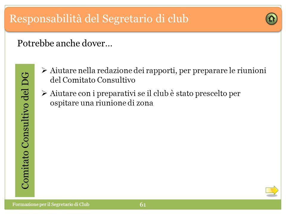 Responsabilità del Segretario di club Potrebbe anche dover…  Aiutare nella redazione dei rapporti, per preparare le riunioni del Comitato Consultivo