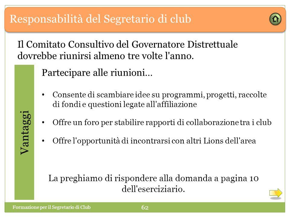 Responsabilità del Segretario di club Vantaggi Il Comitato Consultivo del Governatore Distrettuale dovrebbe riunirsi almeno tre volte l'anno. Partecip