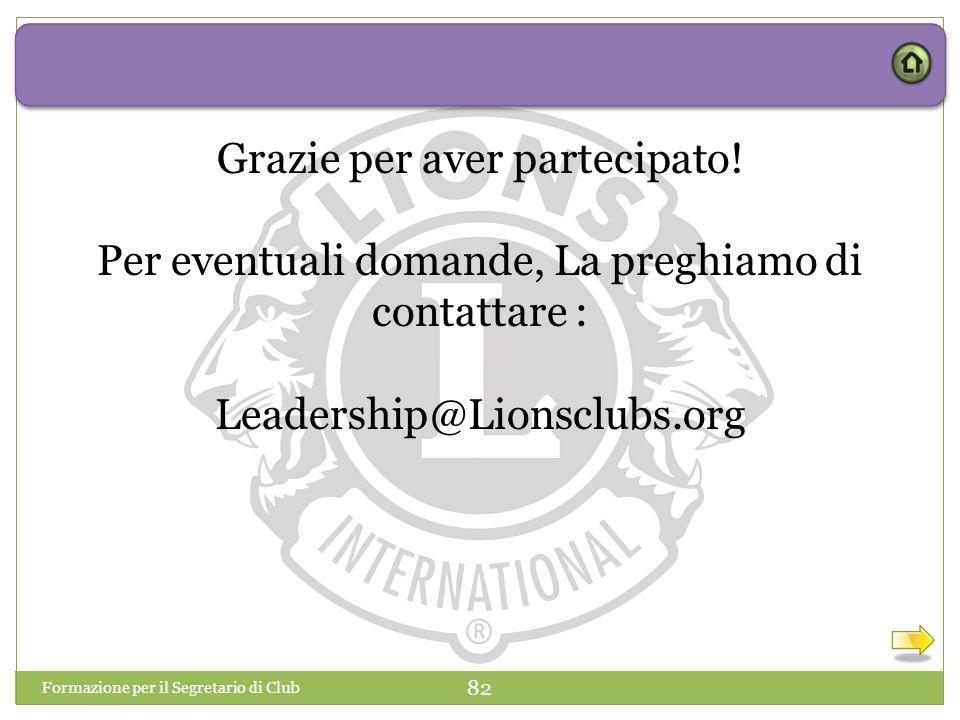 Grazie per aver partecipato! Per eventuali domande, La preghiamo di contattare : Leadership@Lionsclubs.org Formazione per il Segretario di Club 82