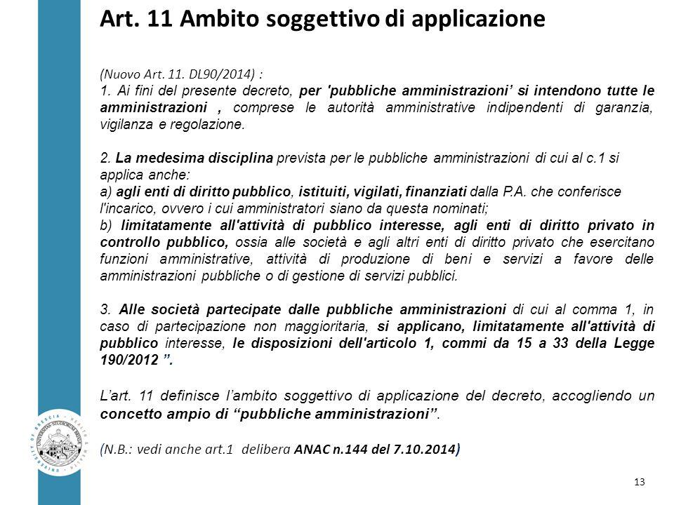 Art. 11 Ambito soggettivo di applicazione (Nuovo Art. 11. DL90/2014) : 1. Ai fini del presente decreto, per 'pubbliche amministrazioni' si intendono t