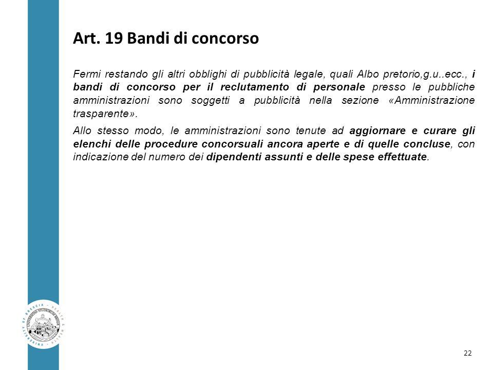Art. 19 Bandi di concorso Fermi restando gli altri obblighi di pubblicità legale, quali Albo pretorio,g.u..ecc., i bandi di concorso per il reclutamen