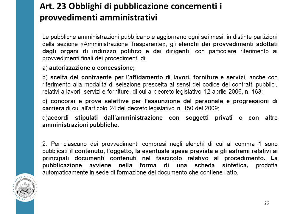 Art. 23 Obblighi di pubblicazione concernenti i provvedimenti amministrativi Le pubbliche amministrazioni pubblicano e aggiornano ogni sei mesi, in di