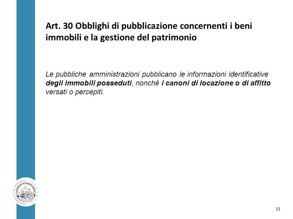 Art. 30 Obblighi di pubblicazione concernenti i beni immobili e la gestione del patrimonio Le pubbliche amministrazioni pubblicano le informazioni ide