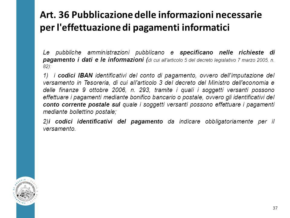 Art. 36 Pubblicazione delle informazioni necessarie per l'effettuazione di pagamenti informatici Le pubbliche amministrazioni pubblicano e specificano