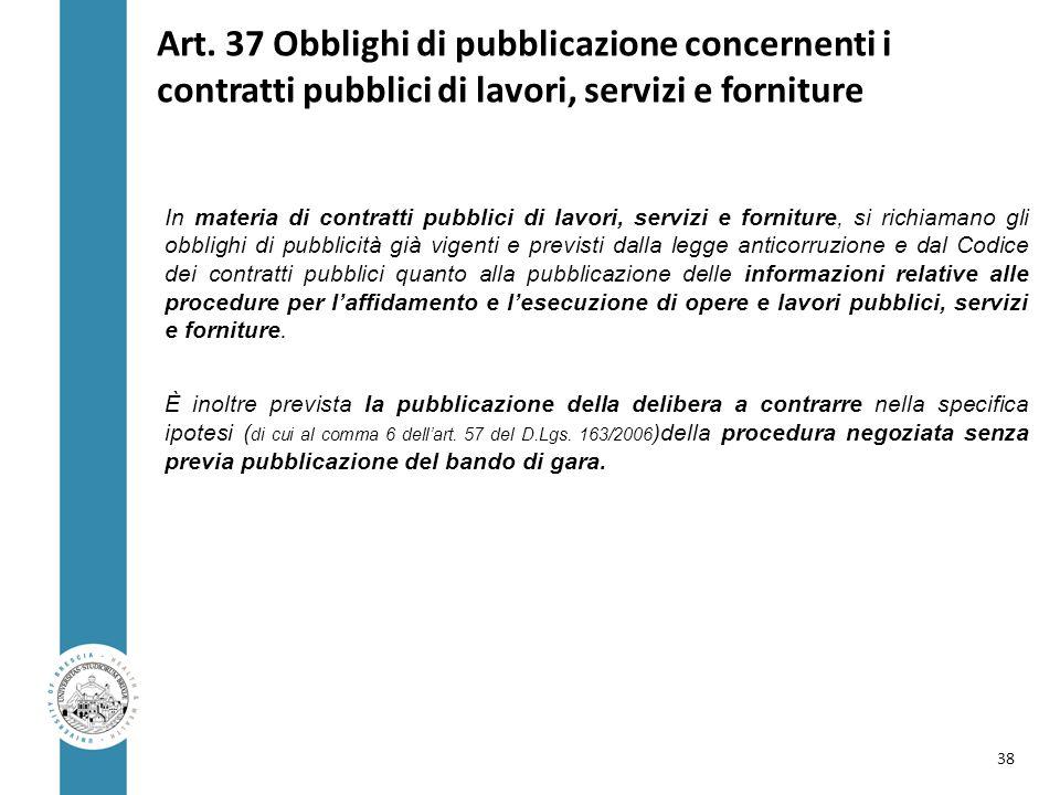 Art. 37 Obblighi di pubblicazione concernenti i contratti pubblici di lavori, servizi e forniture In materia di contratti pubblici di lavori, servizi