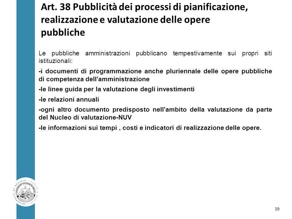Art. 38 Pubblicità dei processi di pianificazione, realizzazione e valutazione delle opere pubbliche Le pubbliche amministrazioni pubblicano tempestiv