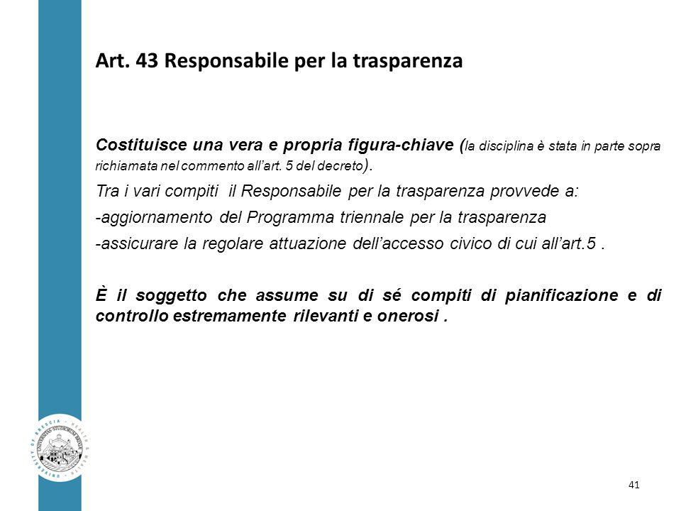 Art. 43 Responsabile per la trasparenza Costituisce una vera e propria figura-chiave ( la disciplina è stata in parte sopra richiamata nel commento al