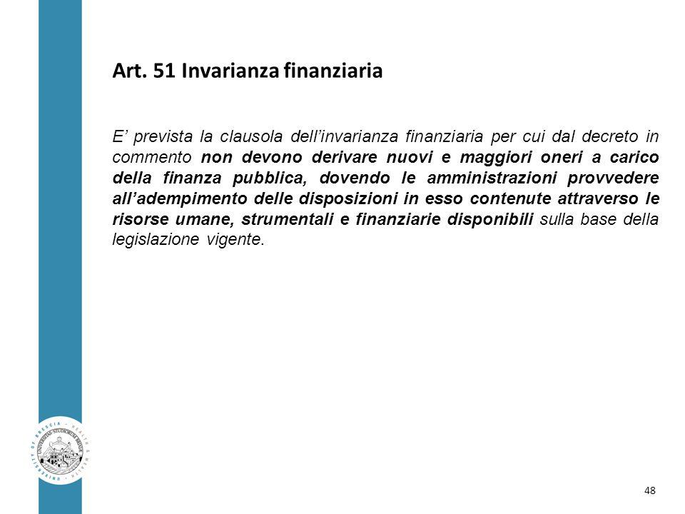 Art. 51 Invarianza finanziaria E' prevista la clausola dell'invarianza finanziaria per cui dal decreto in commento non devono derivare nuovi e maggior