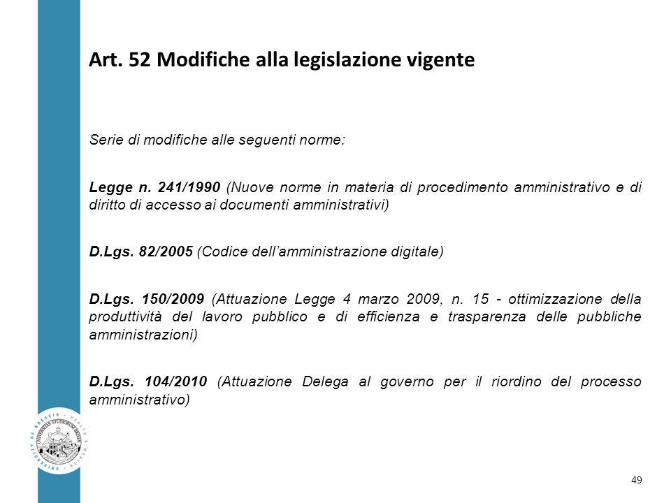 Art. 52 Modifiche alla legislazione vigente Serie di modifiche alle seguenti norme: Legge n. 241/1990 (Nuove norme in materia di procedimento amminist