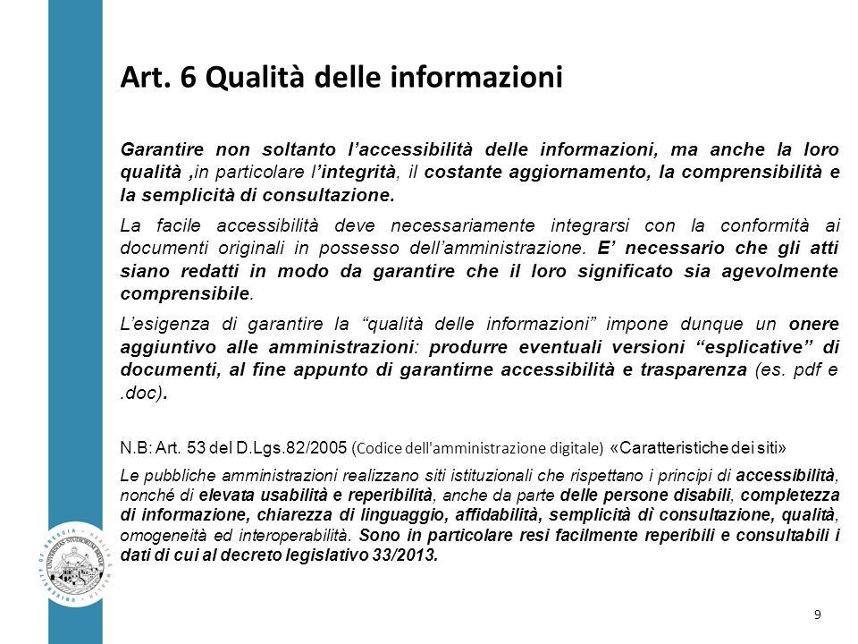 Art. 6 Qualità delle informazioni Garantire non soltanto l'accessibilità delle informazioni, ma anche la loro qualità,in particolare l'integrità, il c