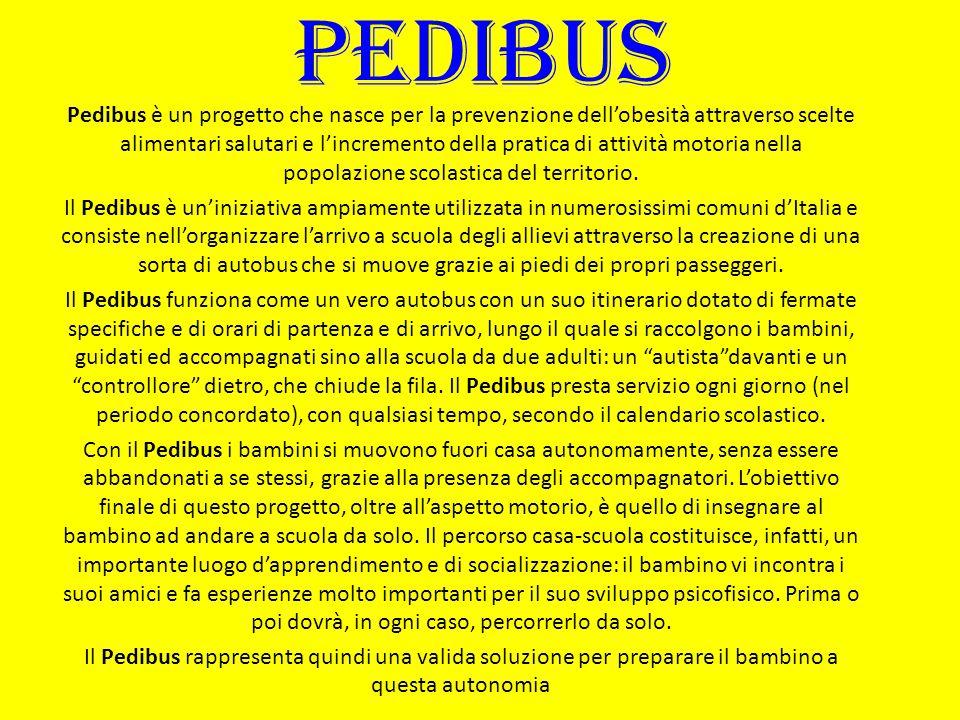 PEDIBUS Pedibus è un progetto che nasce per la prevenzione dell'obesità attraverso scelte alimentari salutari e l'incremento della pratica di attività motoria nella popolazione scolastica del territorio.