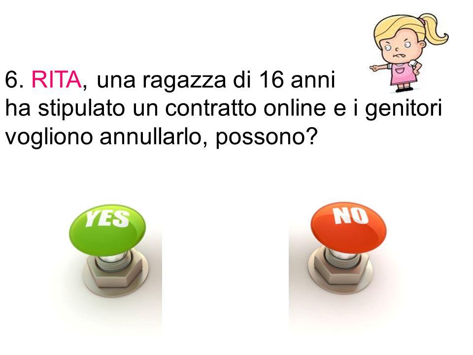6. RITA, una ragazza di 16 anni ha stipulato un contratto online e i genitori vogliono annullarlo, possono?