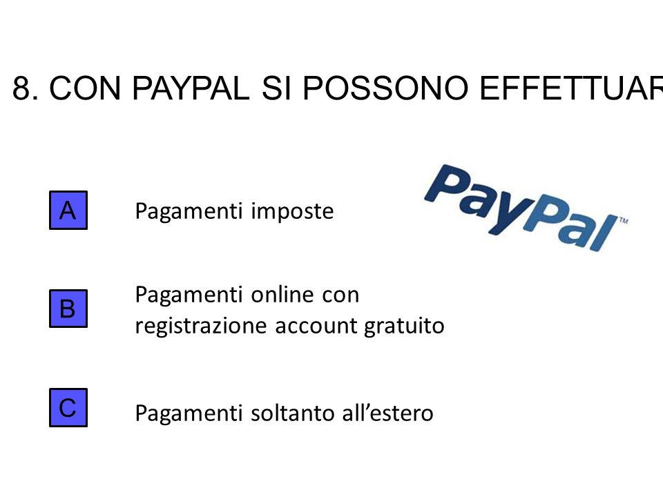 8. CON PAYPAL SI POSSONO EFFETTUARE: A B C Pagamenti online con registrazione account gratuito Pagamenti imposte Pagamenti soltanto all'estero