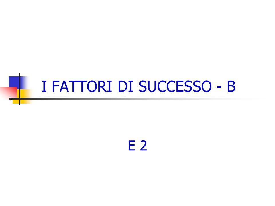 I FATTORI DI SUCCESSO - B E 2