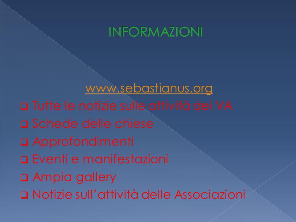 www.sebastianus.org  Tutte le notizie sulle attività dei VA  Schede delle chiese  Approfondimenti  Eventi e manifestazioni  Ampia gallery  Notizie sull'attività delle Associazioni