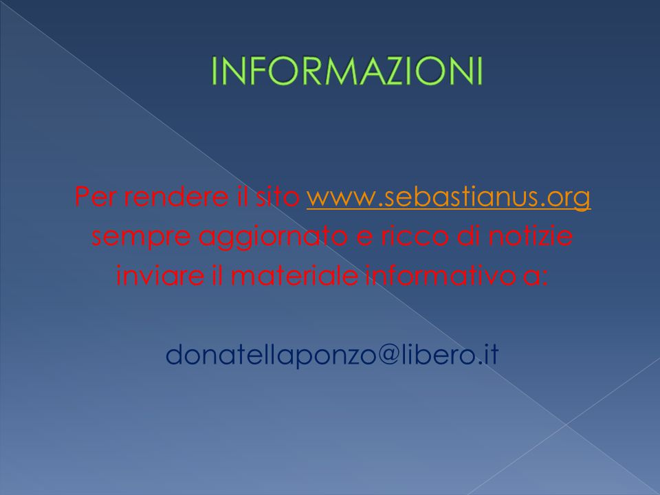 Per rendere il sito www.sebastianus.orgwww.sebastianus.org sempre aggiornato e ricco di notizie inviare il materiale informativo a: donatellaponzo@lib