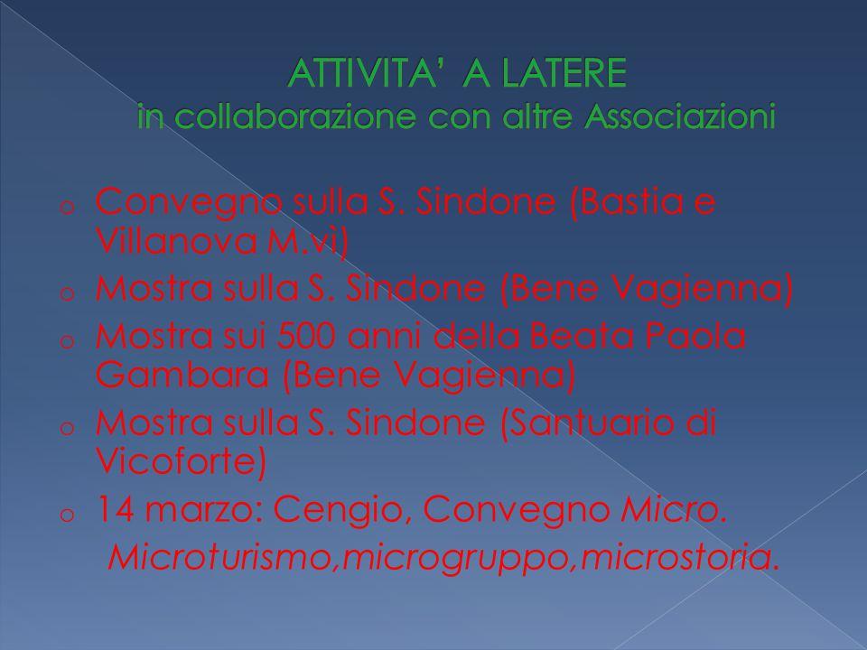 o Convegno sulla S. Sindone (Bastia e Villanova M.vì) o Mostra sulla S. Sindone (Bene Vagienna) o Mostra sui 500 anni della Beata Paola Gambara (Bene