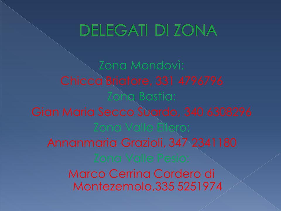 Zona Mondovì: Chicca Briatore, 331 4796796 Zona Bastia: Gian Maria Secco Suardo, 340 6308296 Zona Valle Ellero: Annanmaria Grazioli, 347 2341180 Zona