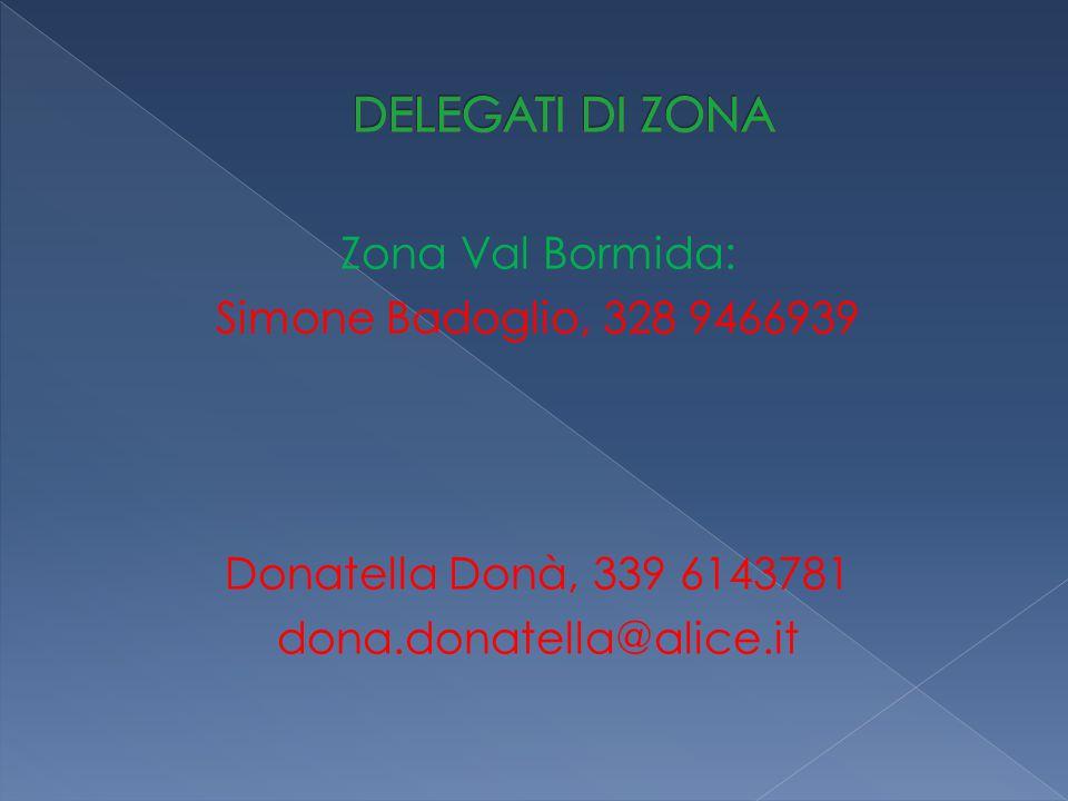 Zona Val Bormida: Simone Badoglio, 328 9466939 Donatella Donà, 339 6143781 dona.donatella@alice.it