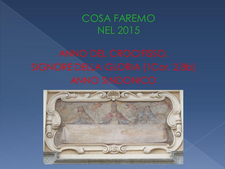 ANNO DEL CROCIFISSO, SIGNORE DELLA GLORIA (1Cor. 2,8b) ANNO SINDONICO