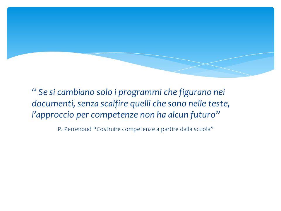 Se si cambiano solo i programmi che figurano nei documenti, senza scalfire quelli che sono nelle teste, l'approccio per competenze non ha alcun futuro P.